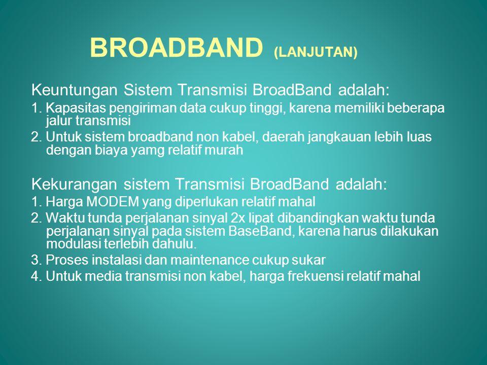 BROADBAND (LANJUTAN) Keuntungan Sistem Transmisi BroadBand adalah: