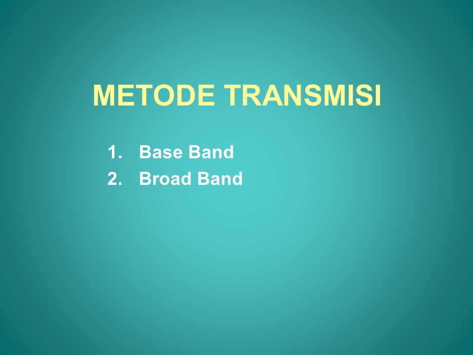 METODE TRANSMISI Base Band Broad Band