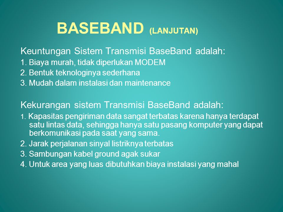 BASEBAND (LANJUTAN) Keuntungan Sistem Transmisi BaseBand adalah: