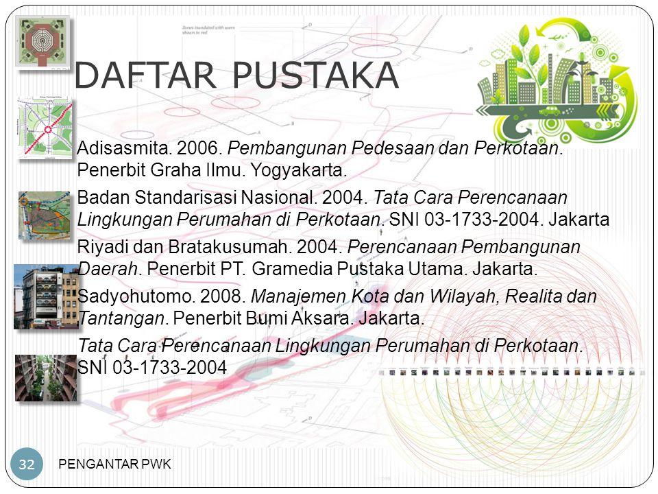 DAFTAR PUSTAKA Adisasmita. 2006. Pembangunan Pedesaan dan Perkotaan. Penerbit Graha Ilmu. Yogyakarta.