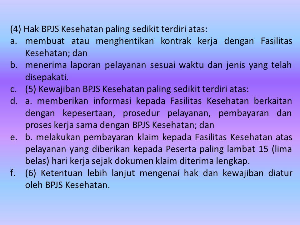 (4) Hak BPJS Kesehatan paling sedikit terdiri atas: