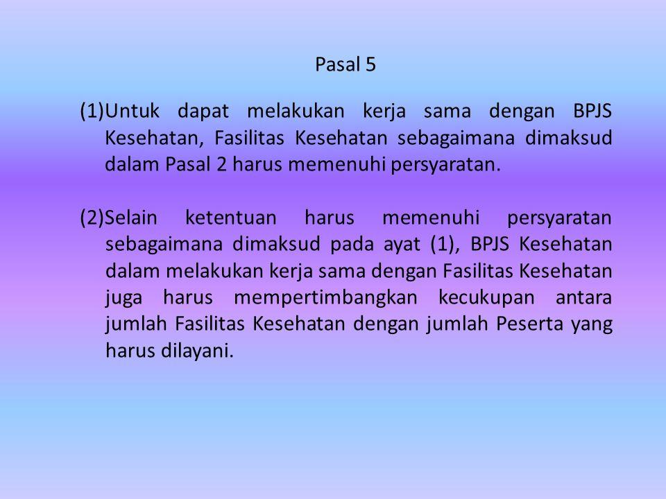 Pasal 5 Untuk dapat melakukan kerja sama dengan BPJS Kesehatan, Fasilitas Kesehatan sebagaimana dimaksud dalam Pasal 2 harus memenuhi persyaratan.