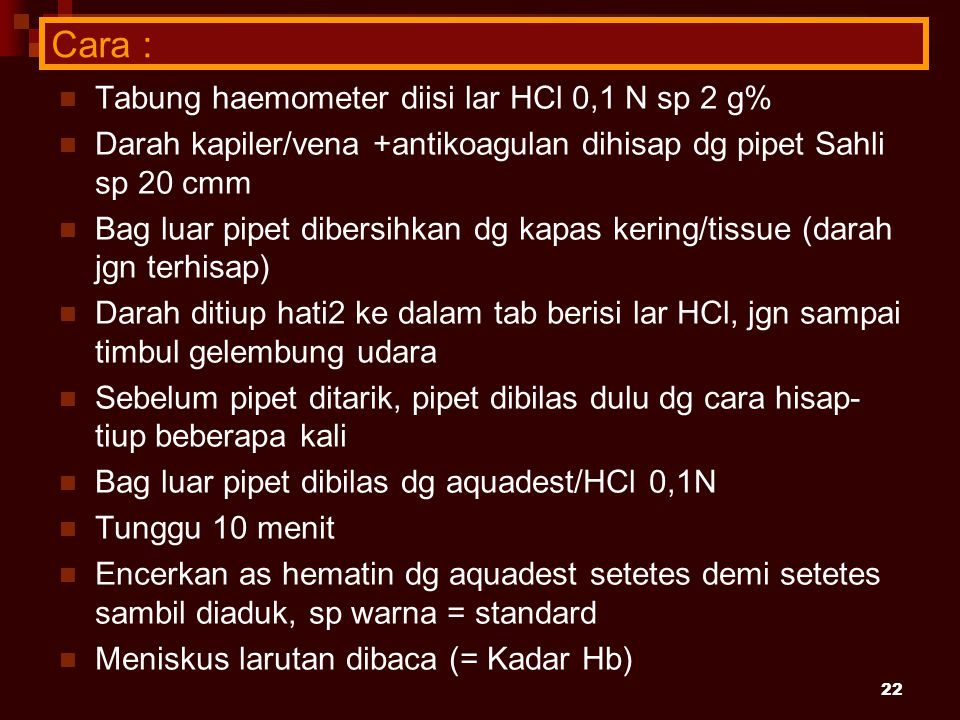 Cara : Tabung haemometer diisi lar HCl 0,1 N sp 2 g%