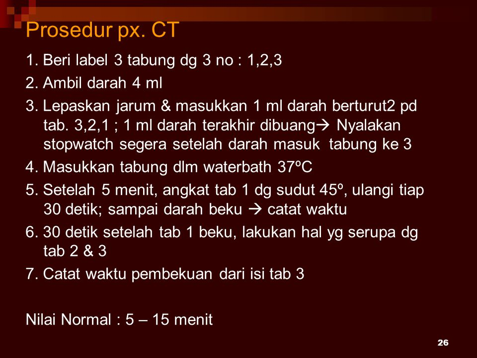 Prosedur px. CT 1. Beri label 3 tabung dg 3 no : 1,2,3