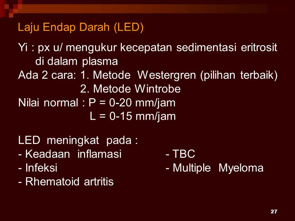 Laju Endap Darah (LED) Yi : px u/ mengukur kecepatan sedimentasi eritrosit di dalam plasma. Ada 2 cara: 1. Metode Westergren (pilihan terbaik)