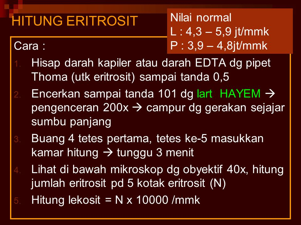 HITUNG ERITROSIT Nilai normal L : 4,3 – 5,9 jt/mmk P : 3,9 – 4,8jt/mmk