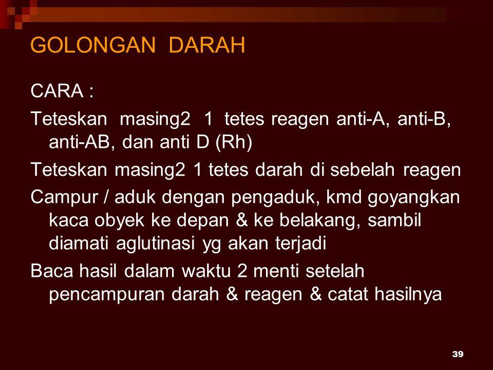 GOLONGAN DARAH CARA : Teteskan masing2 1 tetes reagen anti-A, anti-B, anti-AB, dan anti D (Rh)