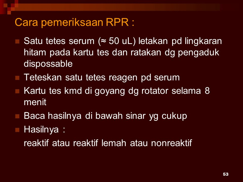 Cara pemeriksaan RPR : Satu tetes serum (≈ 50 uL) letakan pd lingkaran hitam pada kartu tes dan ratakan dg pengaduk dispossable.