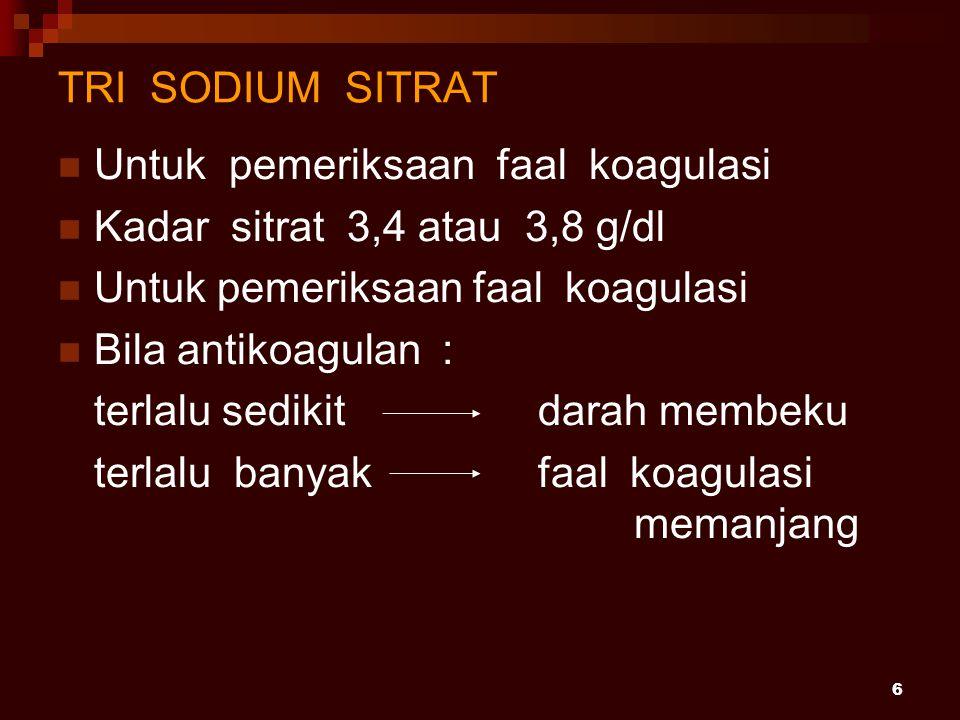 TRI SODIUM SITRAT Untuk pemeriksaan faal koagulasi. Kadar sitrat 3,4 atau 3,8 g/dl. Untuk pemeriksaan faal koagulasi.