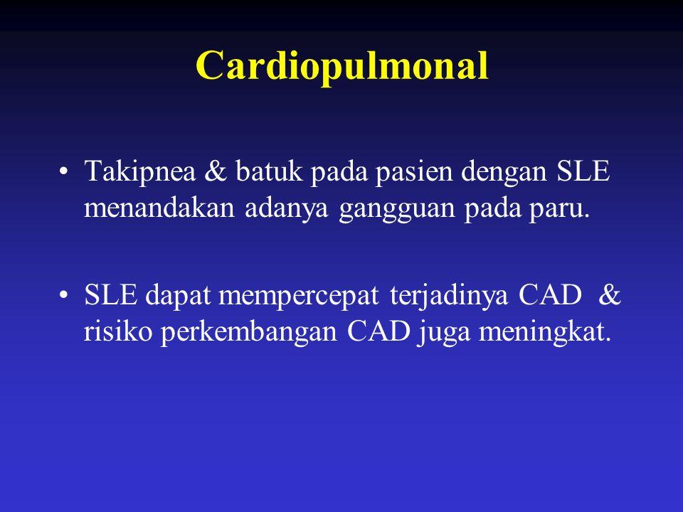 Cardiopulmonal Takipnea & batuk pada pasien dengan SLE menandakan adanya gangguan pada paru.