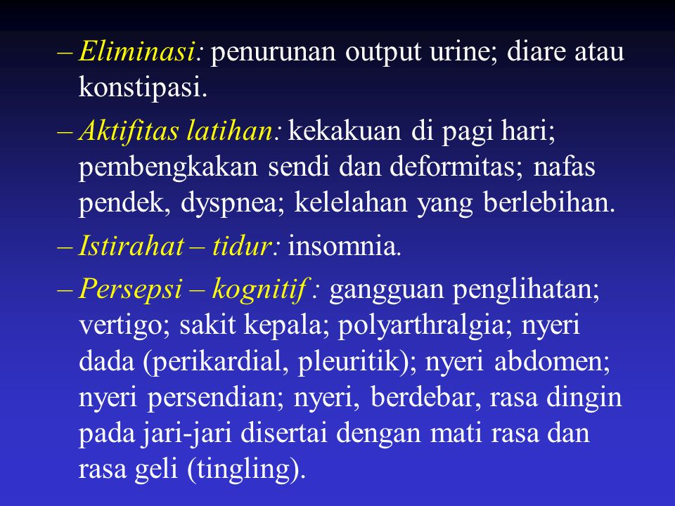 Eliminasi: penurunan output urine; diare atau konstipasi.