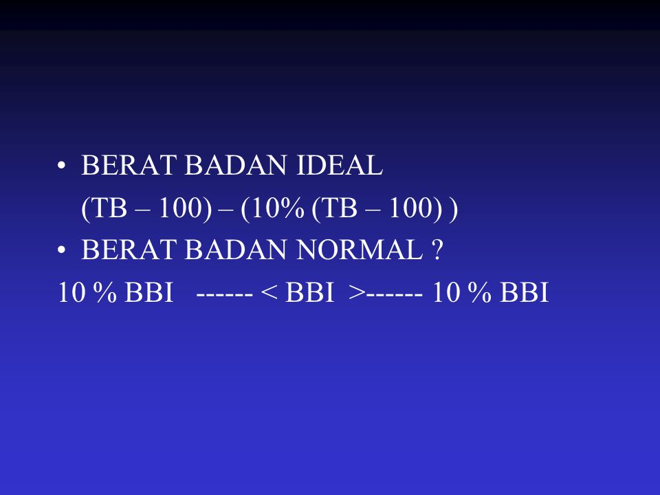 BERAT BADAN IDEAL (TB – 100) – (10% (TB – 100) ) BERAT BADAN NORMAL .