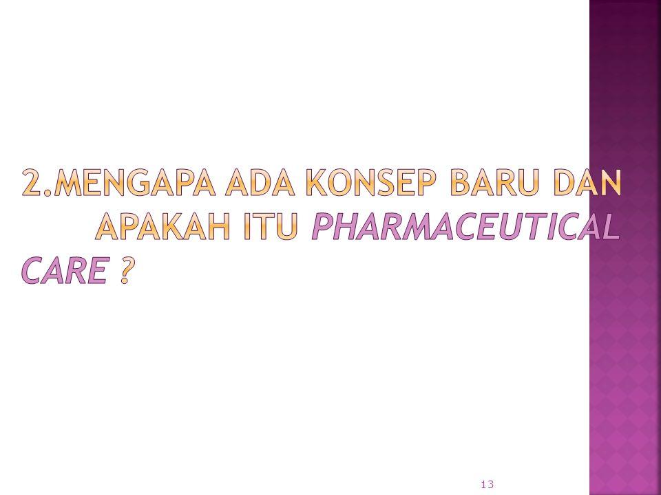 2.Mengapa ada konsep baru dan apakah itu Pharmaceutical Care