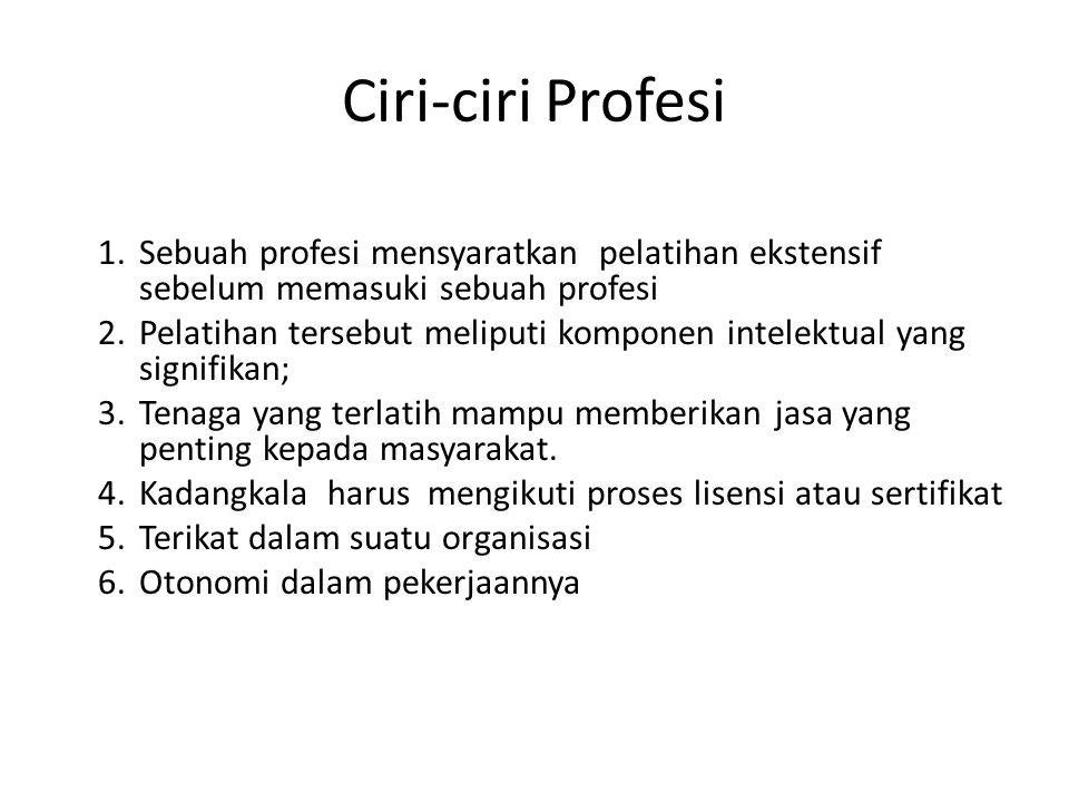 Ciri-ciri Profesi Sebuah profesi mensyaratkan pelatihan ekstensif sebelum memasuki sebuah profesi.