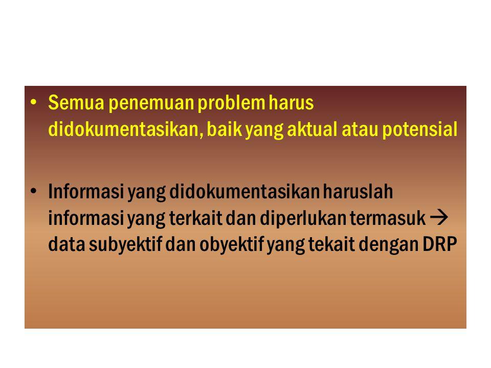 Semua penemuan problem harus didokumentasikan, baik yang aktual atau potensial