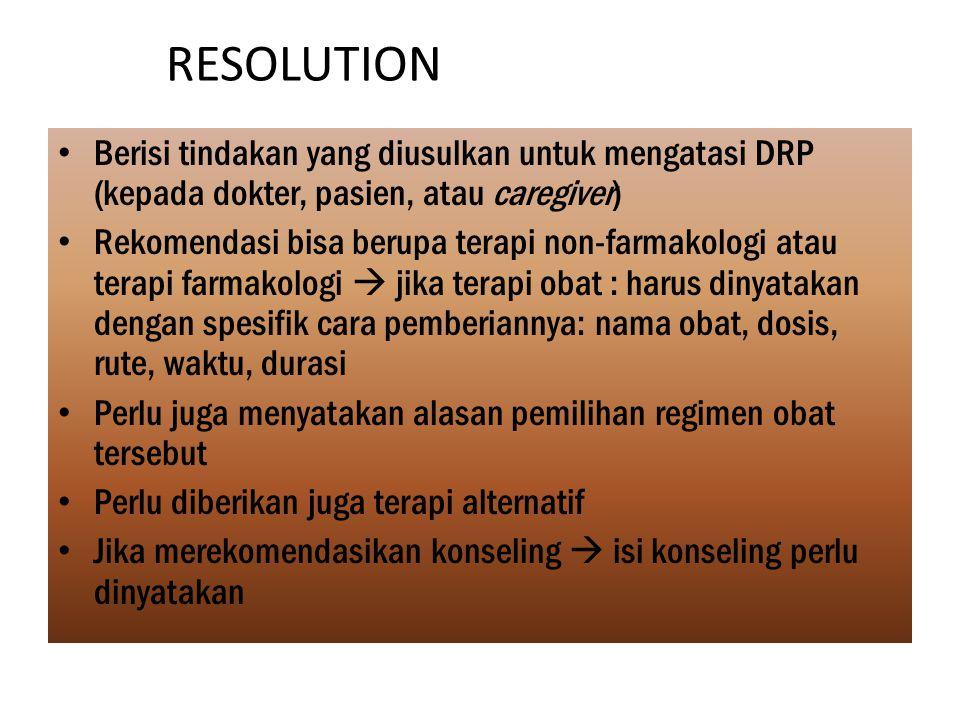 RESOLUTION Berisi tindakan yang diusulkan untuk mengatasi DRP (kepada dokter, pasien, atau caregiver)