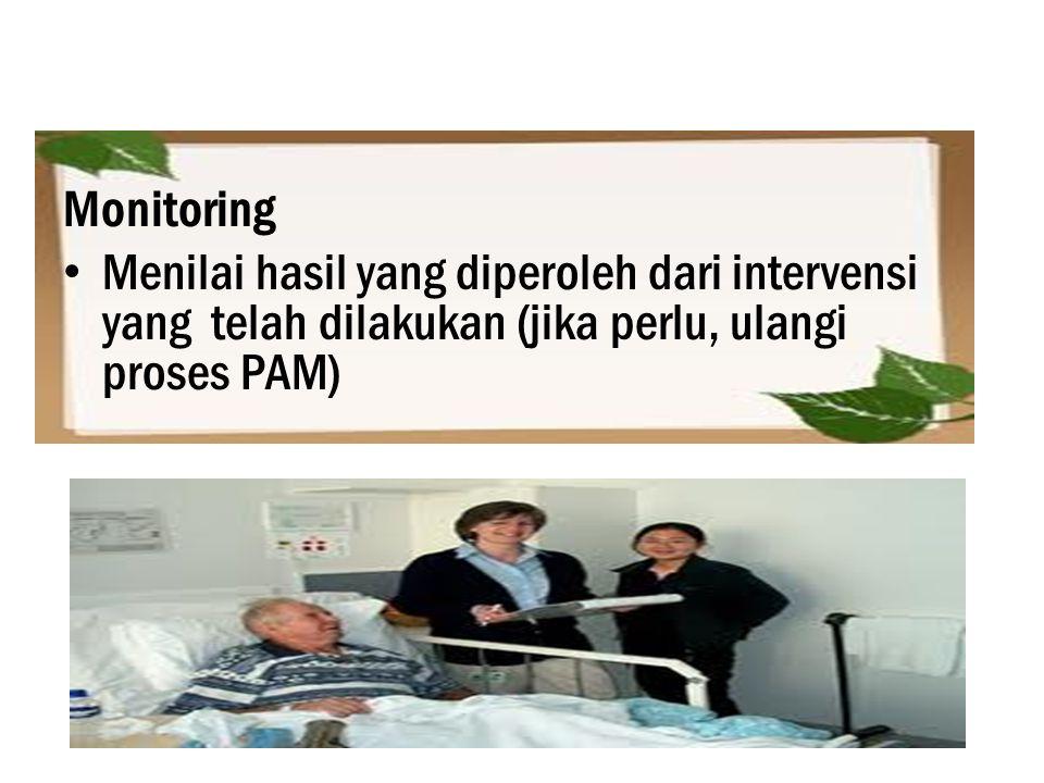 Monitoring Menilai hasil yang diperoleh dari intervensi yang telah dilakukan (jika perlu, ulangi proses PAM)