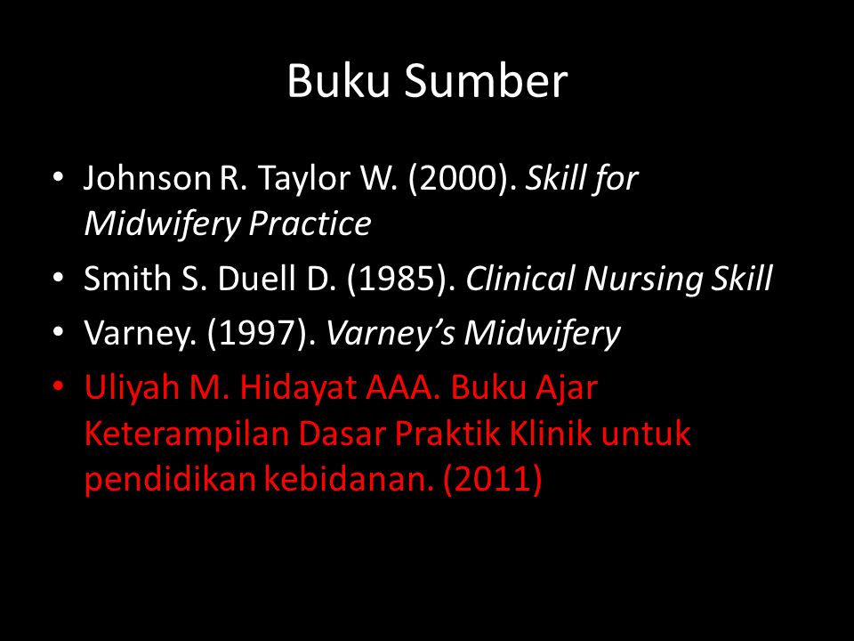 Buku Sumber Johnson R. Taylor W. (2000). Skill for Midwifery Practice