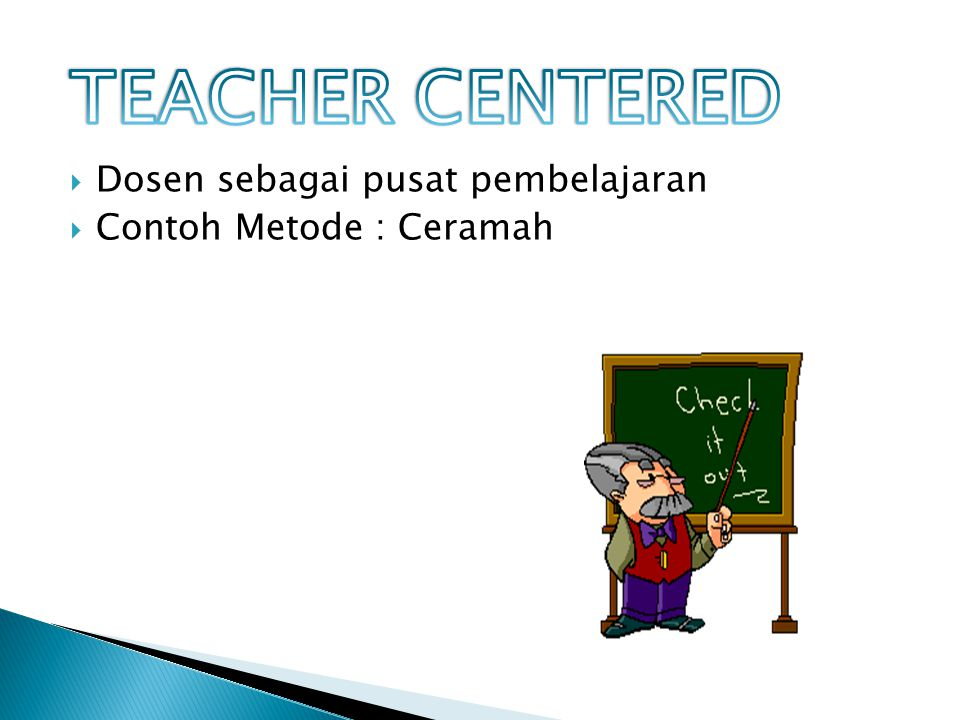 TEACHER CENTERED Dosen sebagai pusat pembelajaran