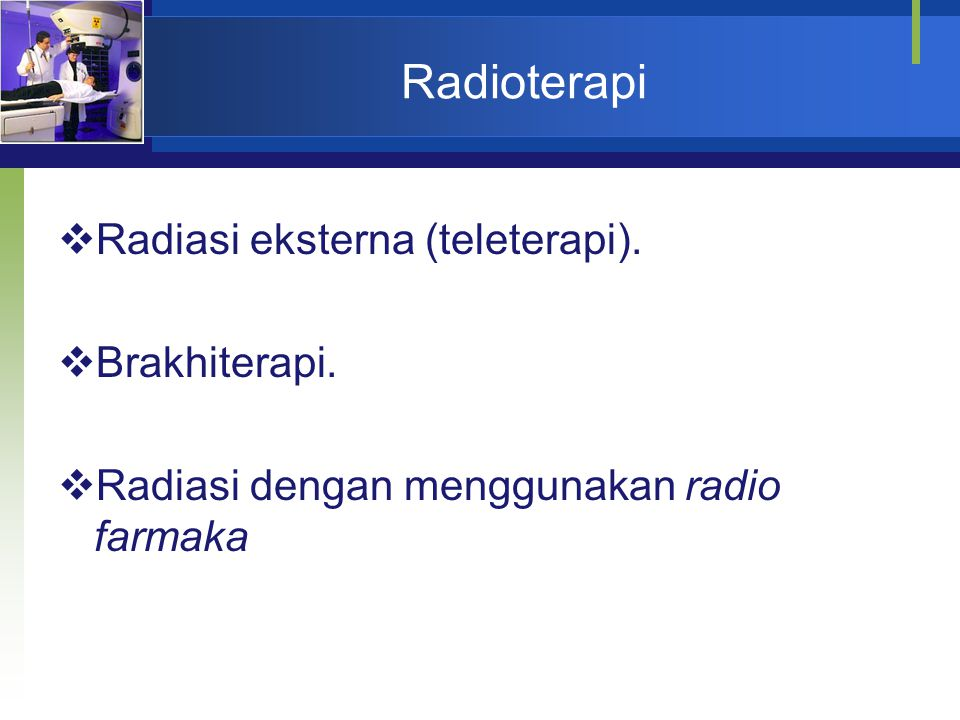 Radioterapi Radiasi eksterna (teleterapi). Brakhiterapi.