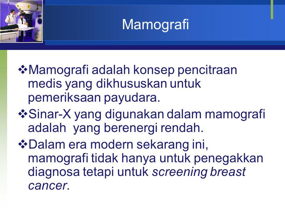 Mamografi Mamografi adalah konsep pencitraan medis yang dikhususkan untuk pemeriksaan payudara.