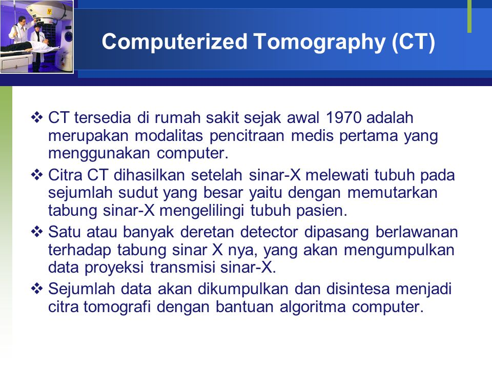 Computerized Tomography (CT)