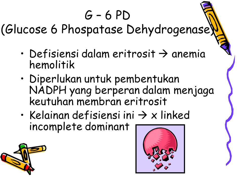 G – 6 PD (Glucose 6 Phospatase Dehydrogenase)