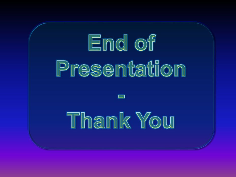 End of Presentation - Thank You