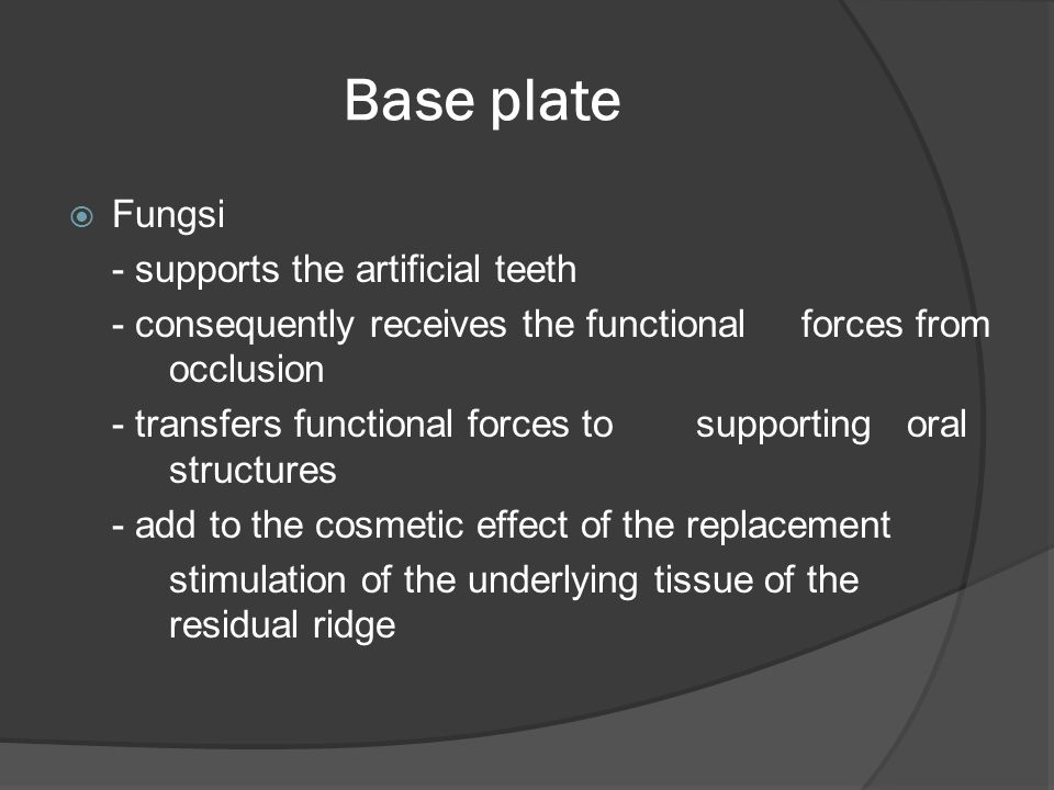 Base plate Fungsi - supports the artificial teeth