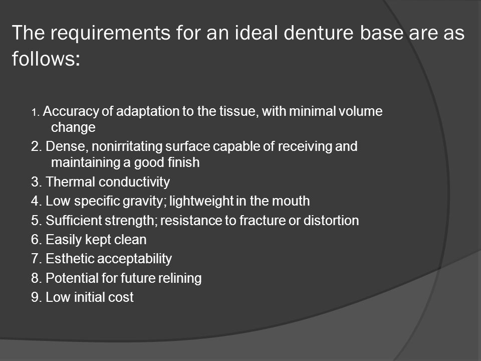 The requirements for an ideal denture base are as follows: