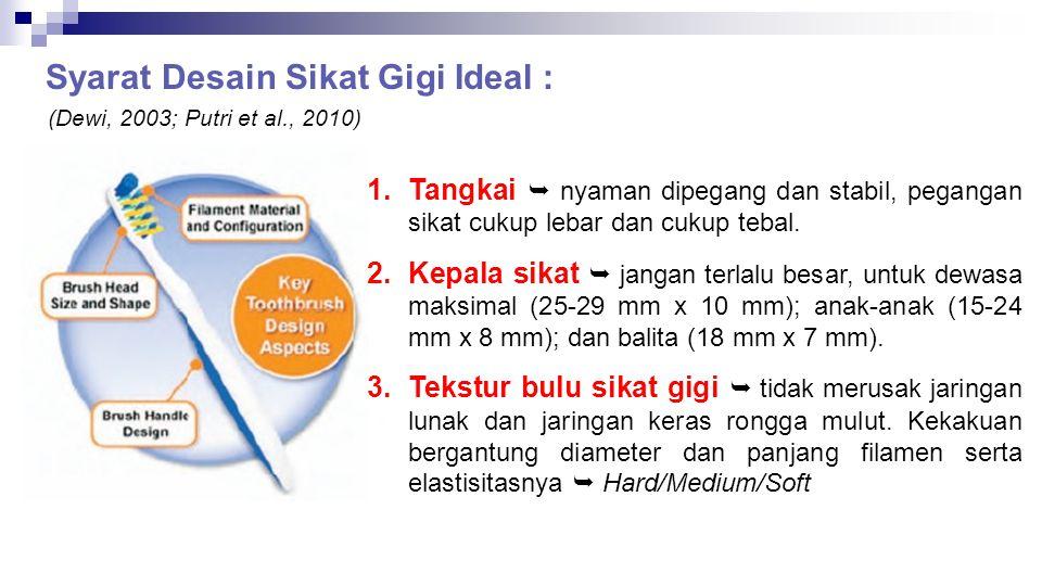 Syarat Desain Sikat Gigi Ideal :