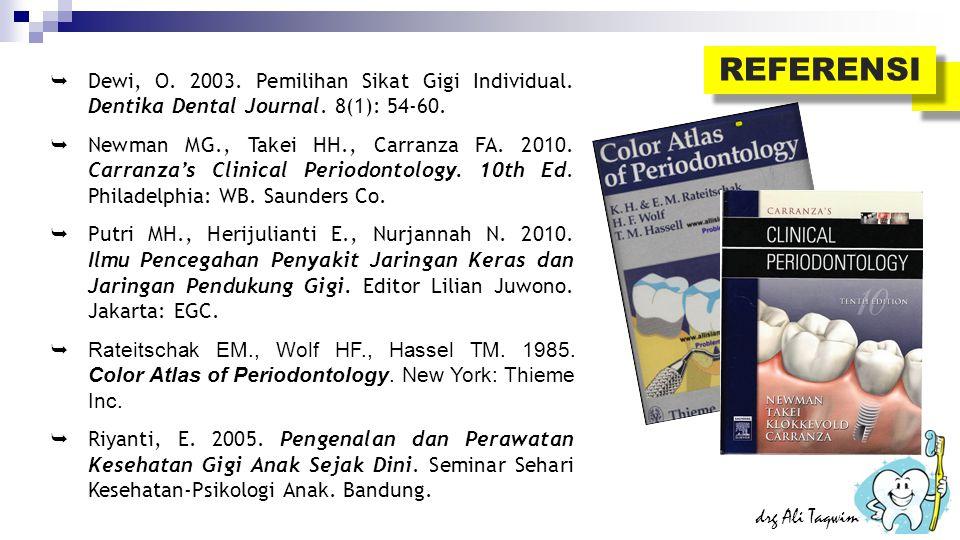 REFERENSI Dewi, O. 2003. Pemilihan Sikat Gigi Individual. Dentika Dental Journal. 8(1): 54-60.