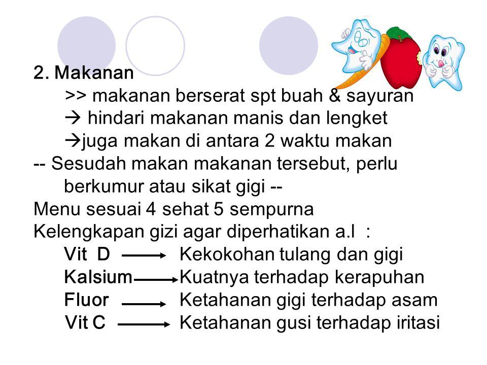2. Makanan >> makanan berserat spt buah & sayuran  hindari makanan manis dan lengket. juga makan di antara 2 waktu makan.