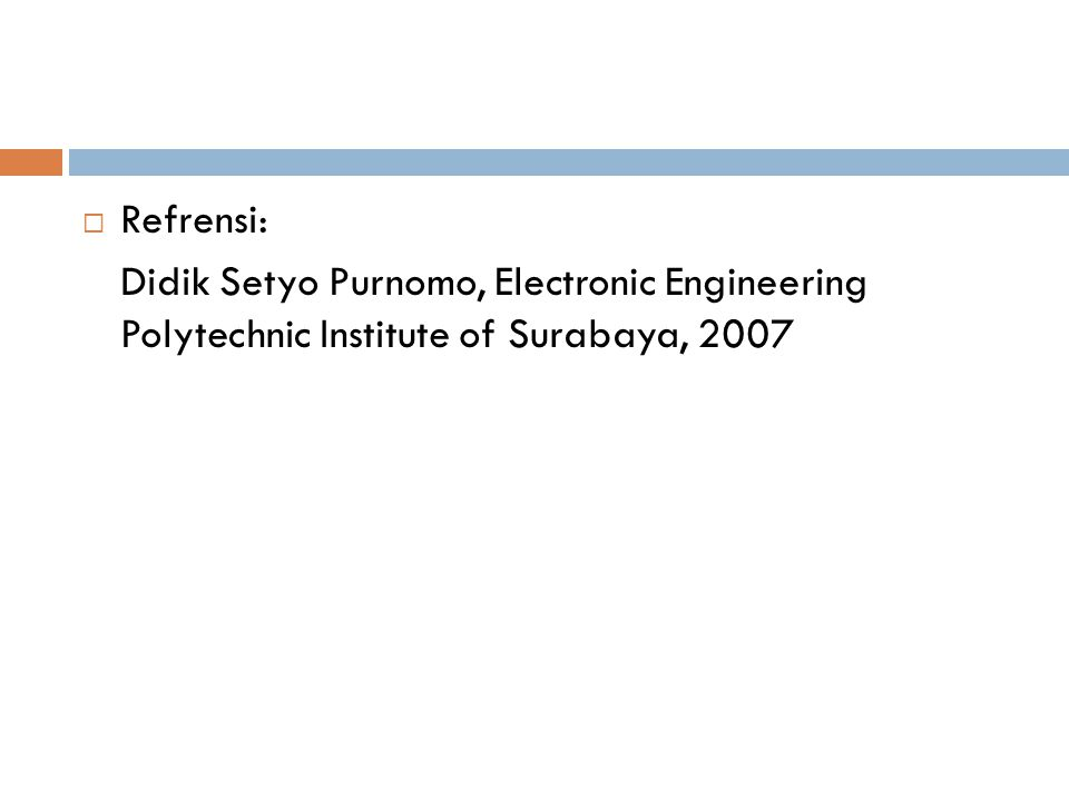 Refrensi: Didik Setyo Purnomo, Electronic Engineering Polytechnic Institute of Surabaya, 2007