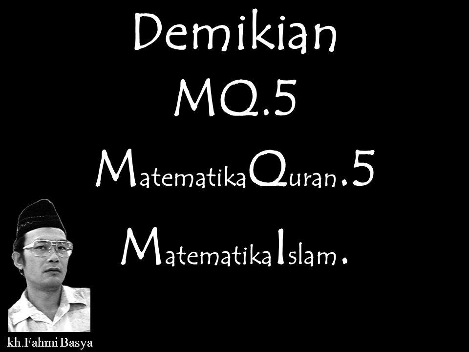 Demikian MQ.5 MatematikaQuran.5 MatematikaIslam.