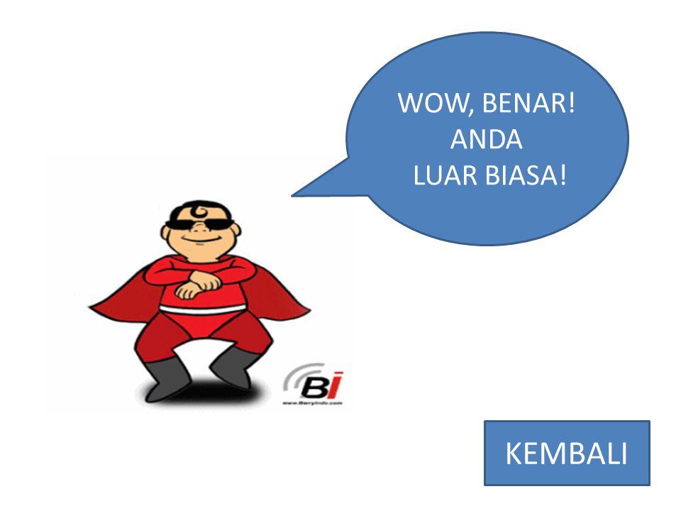 WOW, BENAR! ANDA LUAR BIASA! KEMBALI