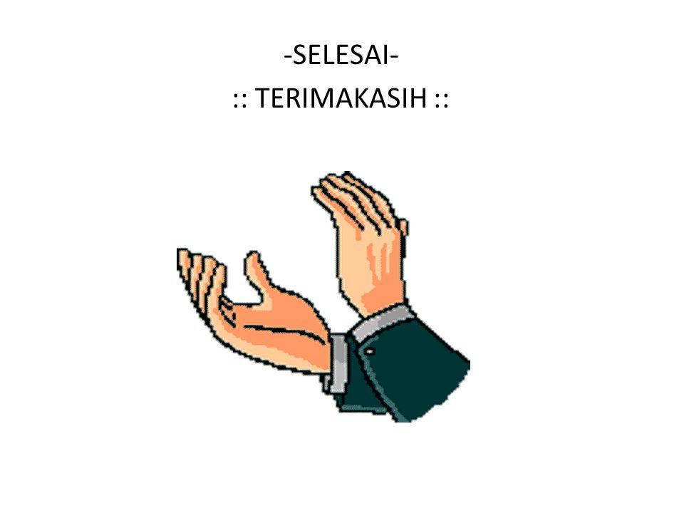 -SELESAI- :: TERIMAKASIH ::