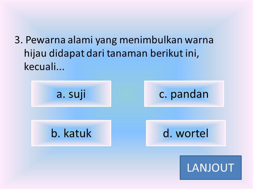 a. suji c. pandan b. katuk d. wortel LANJOUT