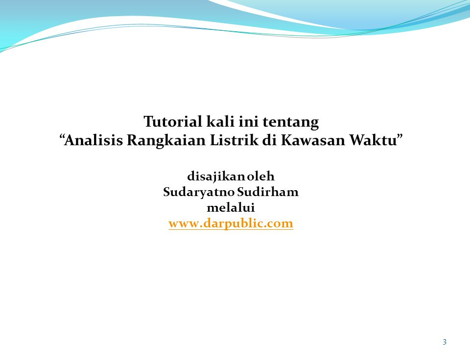 Tutorial kali ini tentang Analisis Rangkaian Listrik di Kawasan Waktu disajikan oleh Sudaryatno Sudirham melalui www.darpublic.com