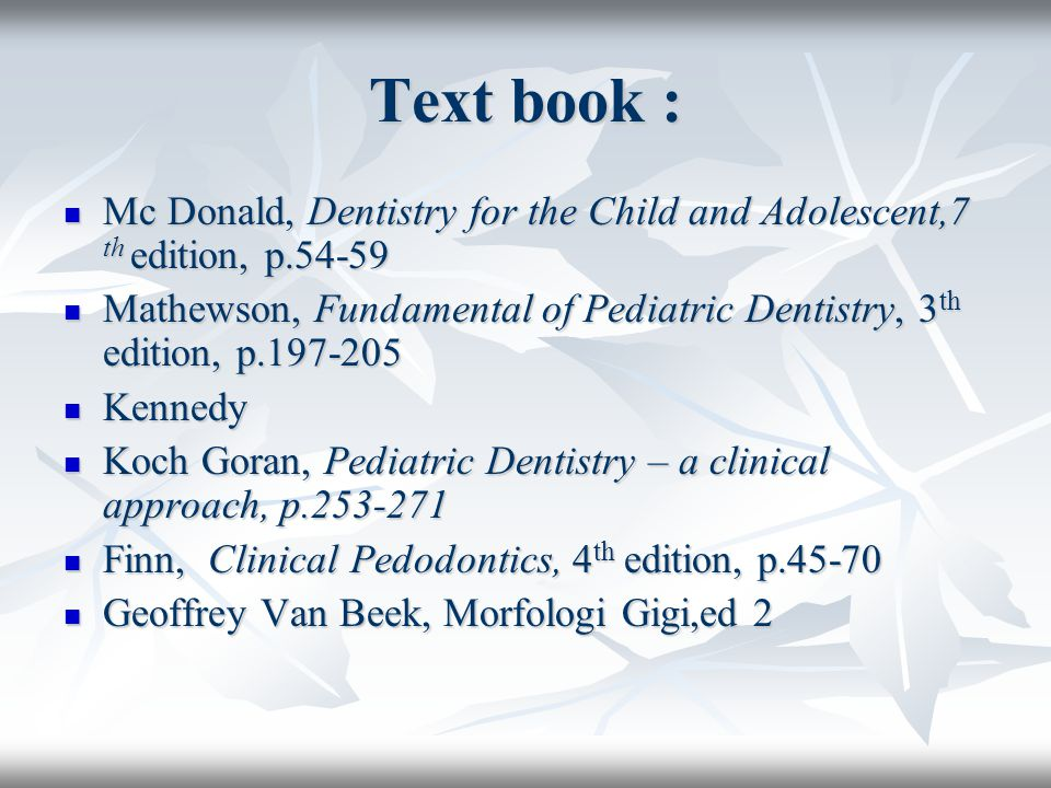 Text book : Mc Donald, Dentistry for the Child and Adolescent,7 th edition, p.54-59.