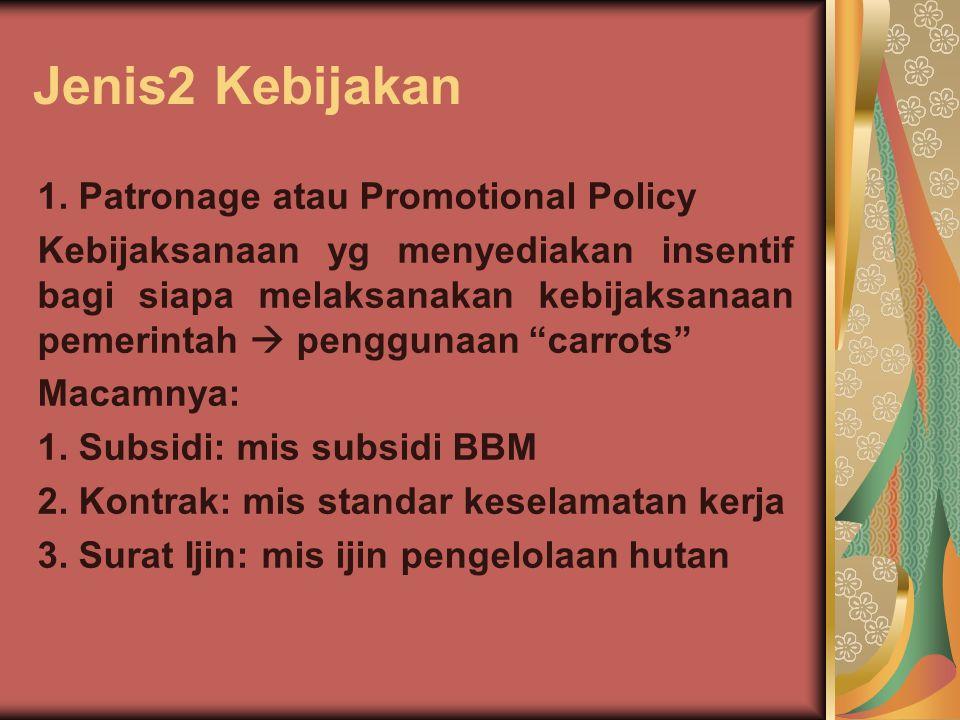 Jenis2 Kebijakan 1. Patronage atau Promotional Policy