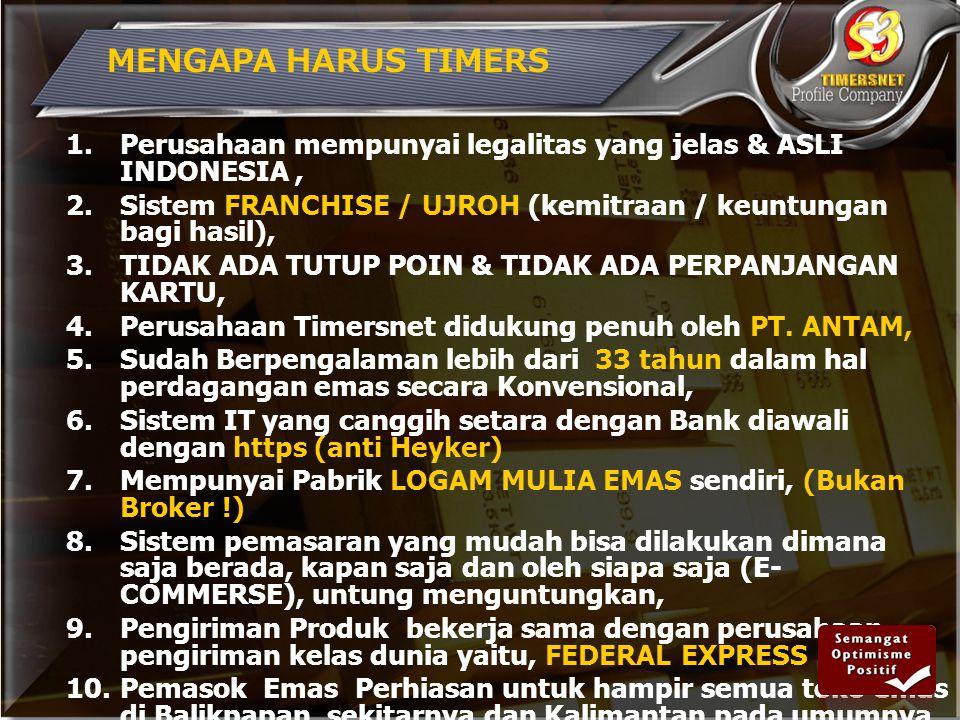 MENGAPA HARUS TIMERS Perusahaan mempunyai legalitas yang jelas & ASLI INDONESIA , Sistem FRANCHISE / UJROH (kemitraan / keuntungan bagi hasil),