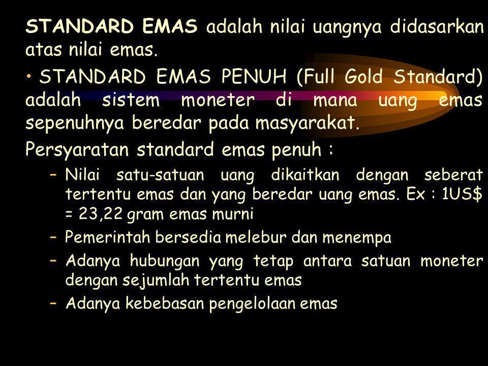 STANDARD EMAS adalah nilai uangnya didasarkan atas nilai emas.