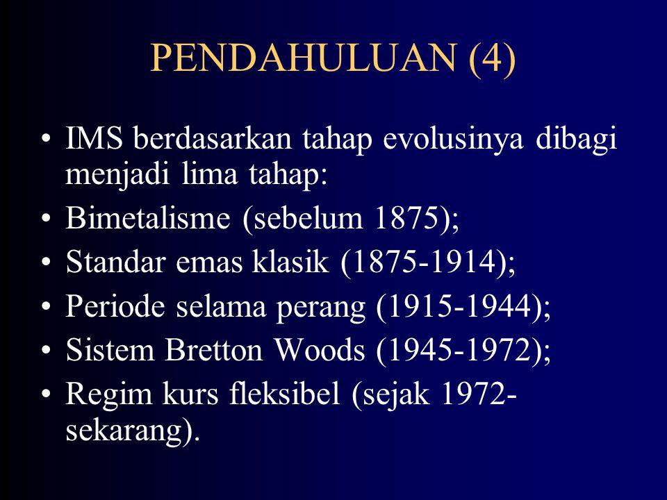 PENDAHULUAN (4) IMS berdasarkan tahap evolusinya dibagi menjadi lima tahap: Bimetalisme (sebelum 1875);