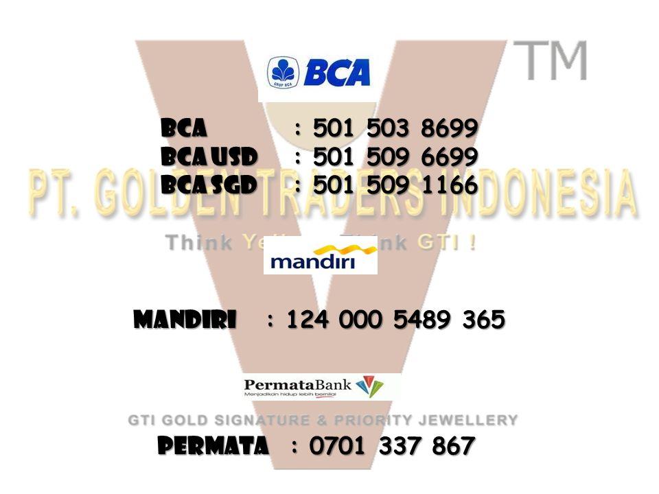 BCA : 501 503 8699 BCA USD : 501 509 6699. BCA SGD : 501 509 1166.