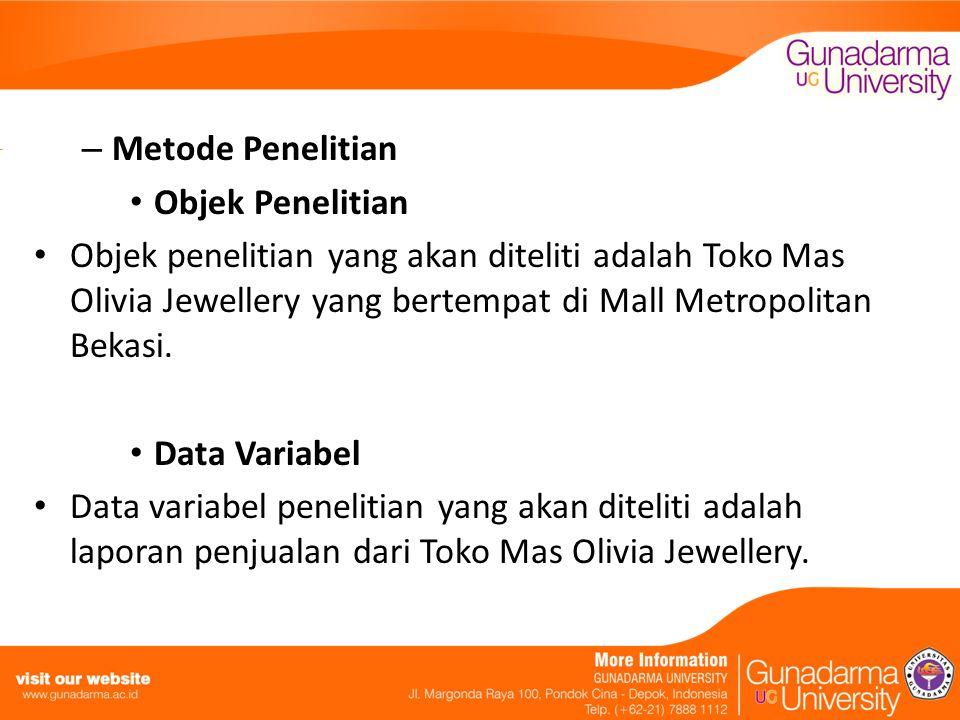 Metode Penelitian Objek Penelitian. Objek penelitian yang akan diteliti adalah Toko Mas Olivia Jewellery yang bertempat di Mall Metropolitan Bekasi.