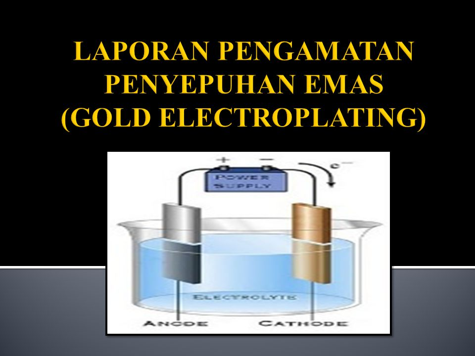 LAPORAN PENGAMATAN PENYEPUHAN EMAS (GOLD ELECTROPLATING)