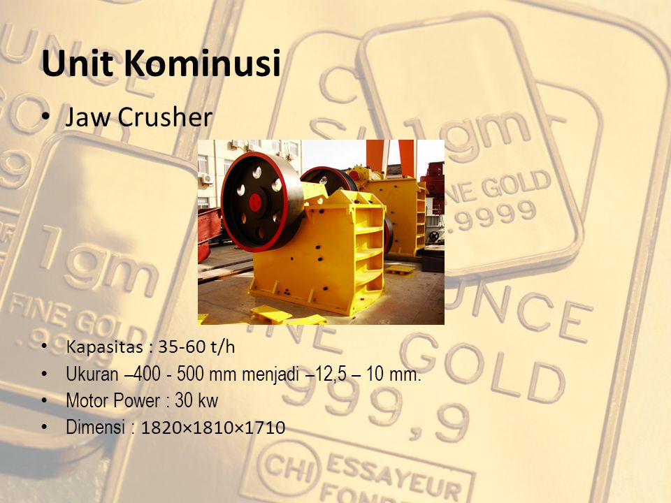 Unit Kominusi Jaw Crusher Kapasitas : 35-60 t/h