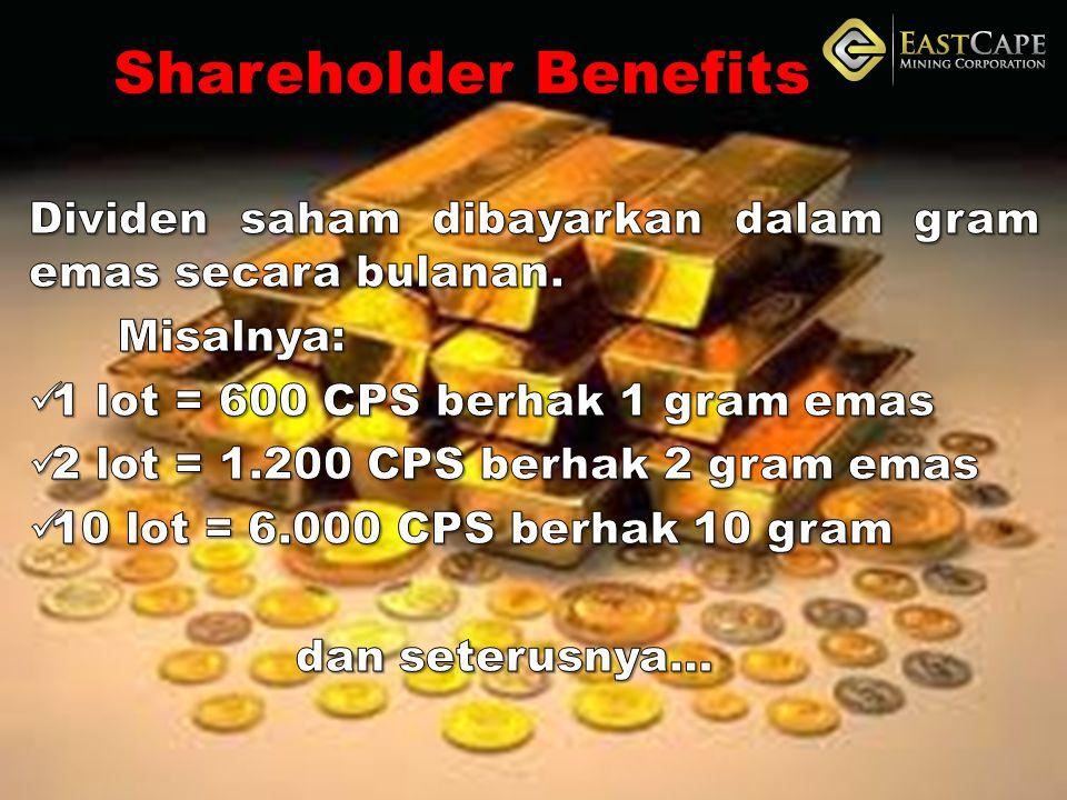 Shareholder Benefits Dividen saham dibayarkan dalam gram emas secara bulanan. Misalnya: 1 lot = 600 CPS berhak 1 gram emas.