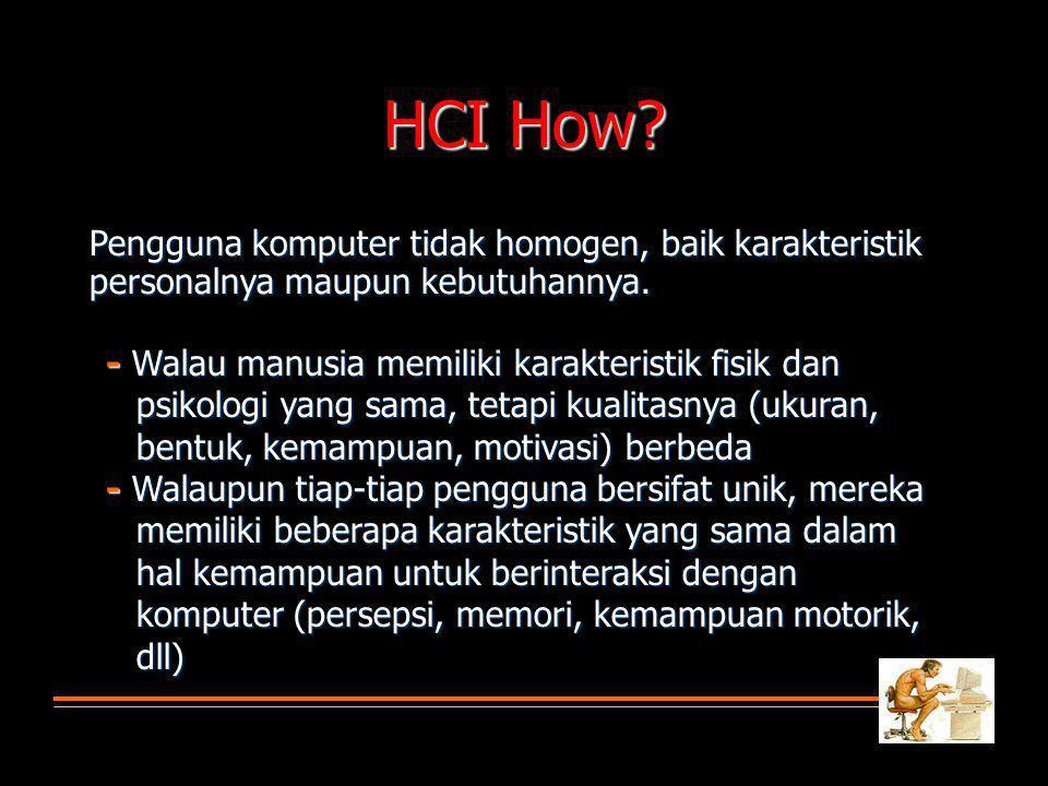 HCI How Pengguna komputer tidak homogen, baik karakteristik personalnya maupun kebutuhannya.